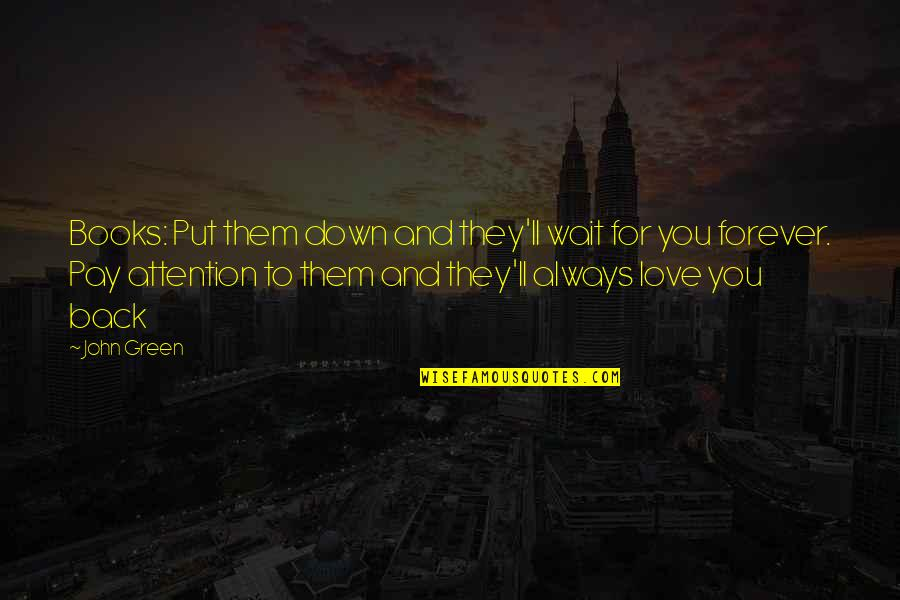 Attention To Love Quotes By John Green: Books: Put them down and they'll wait for
