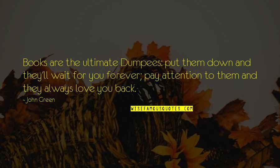 Attention To Love Quotes By John Green: Books are the ultimate Dumpees: put them down