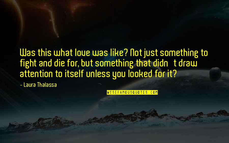 Attention To Love Quotes By Laura Thalassa: Was this what love was like? Not just