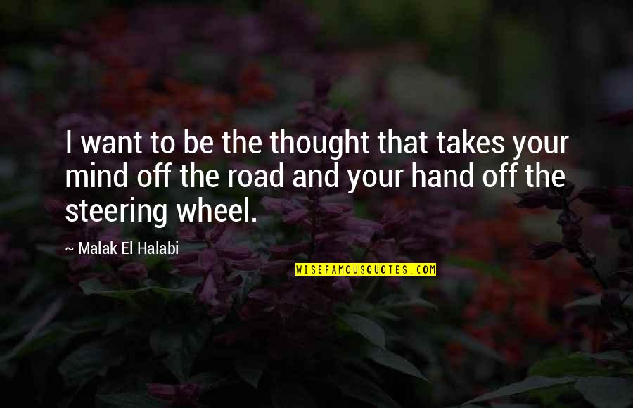 Attention To Love Quotes By Malak El Halabi: I want to be the thought that takes