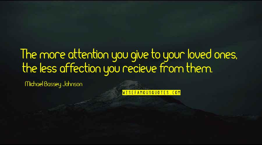 Attention To Love Quotes By Michael Bassey Johnson: The more attention you give to your loved