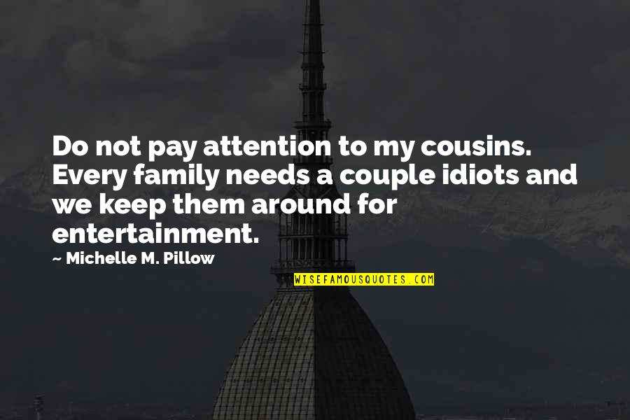 Attention To Love Quotes By Michelle M. Pillow: Do not pay attention to my cousins. Every