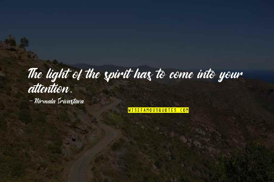 Attention To Love Quotes By Nirmala Srivastava: The light of the spirit has to come
