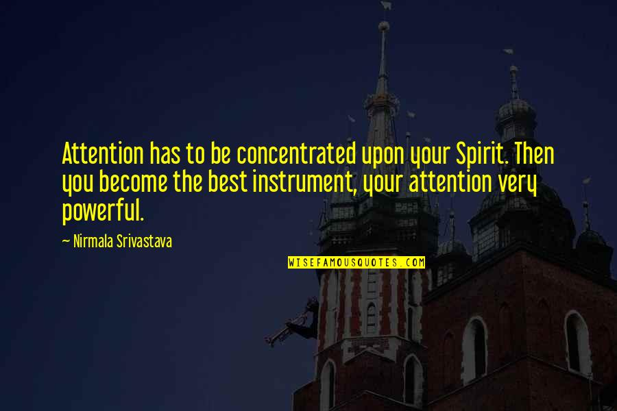 Attention To Love Quotes By Nirmala Srivastava: Attention has to be concentrated upon your Spirit.