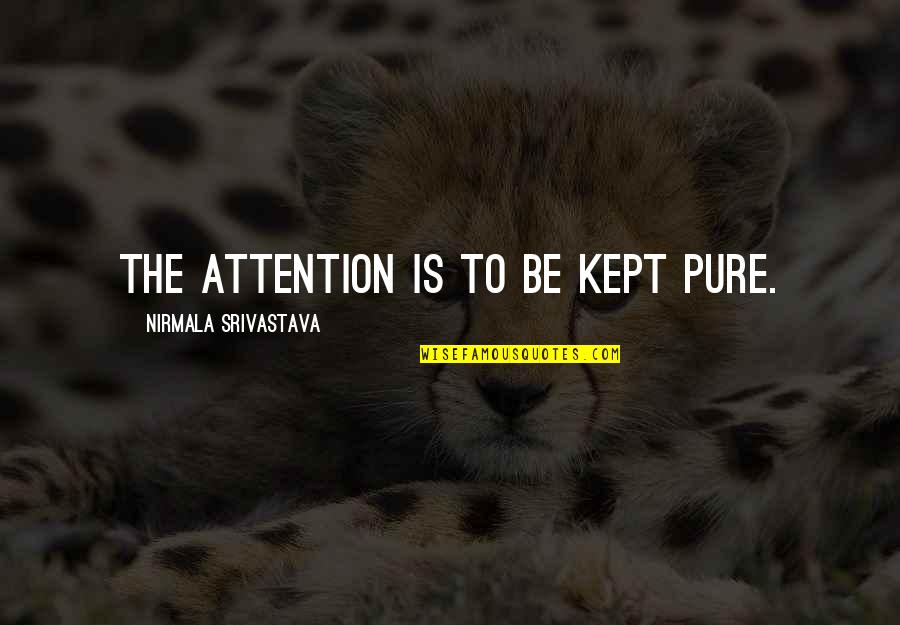 Attention To Love Quotes By Nirmala Srivastava: The attention is to be kept pure.