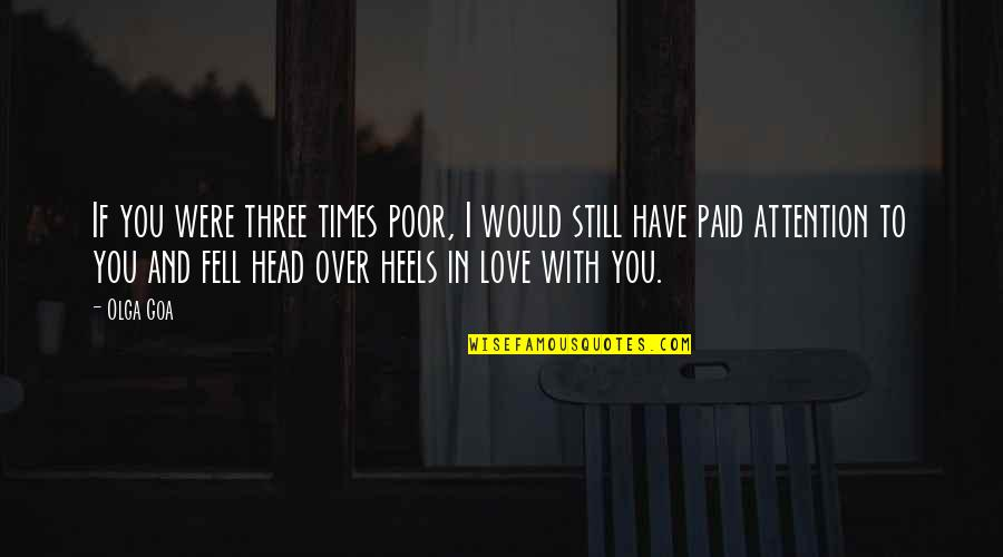 Attention To Love Quotes By Olga Goa: If you were three times poor, I would