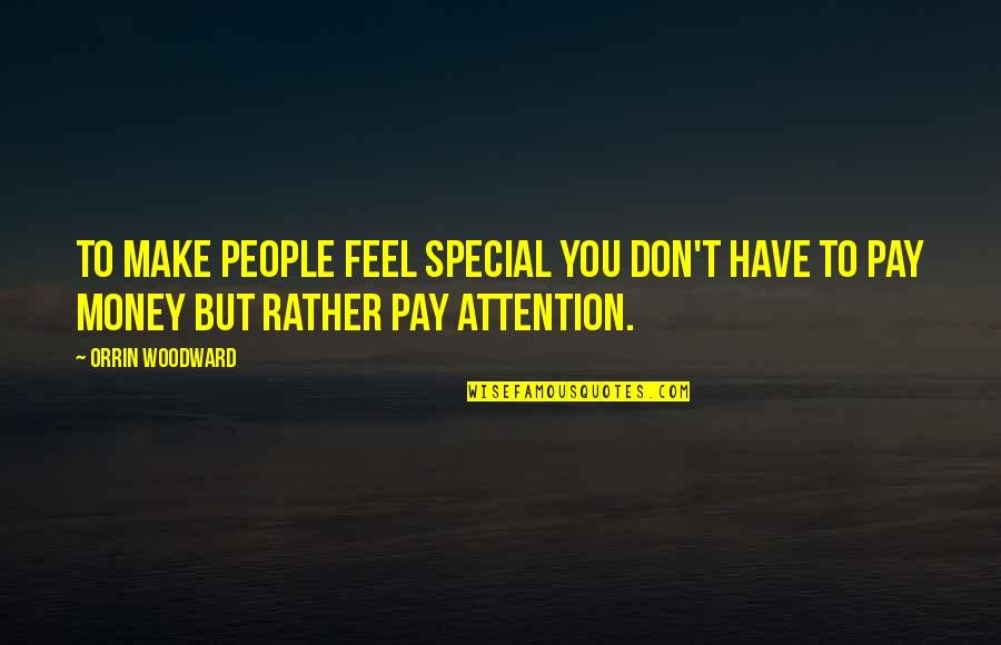 Attention To Love Quotes By Orrin Woodward: To make people feel special you don't have