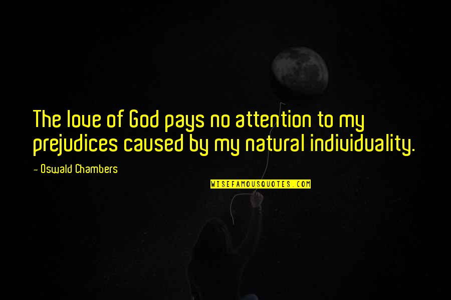 Attention To Love Quotes By Oswald Chambers: The love of God pays no attention to