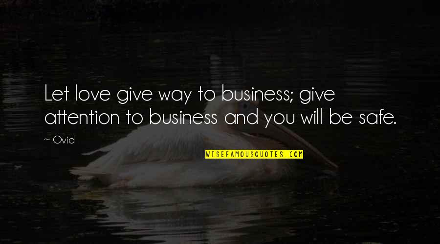 Attention To Love Quotes By Ovid: Let love give way to business; give attention