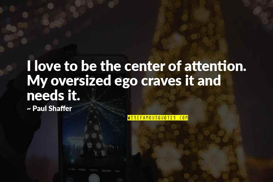 Attention To Love Quotes By Paul Shaffer: I love to be the center of attention.