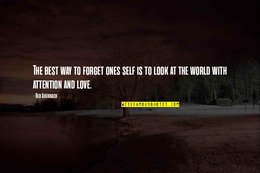 Attention To Love Quotes By Red Auerbach: The best way to forget ones self is