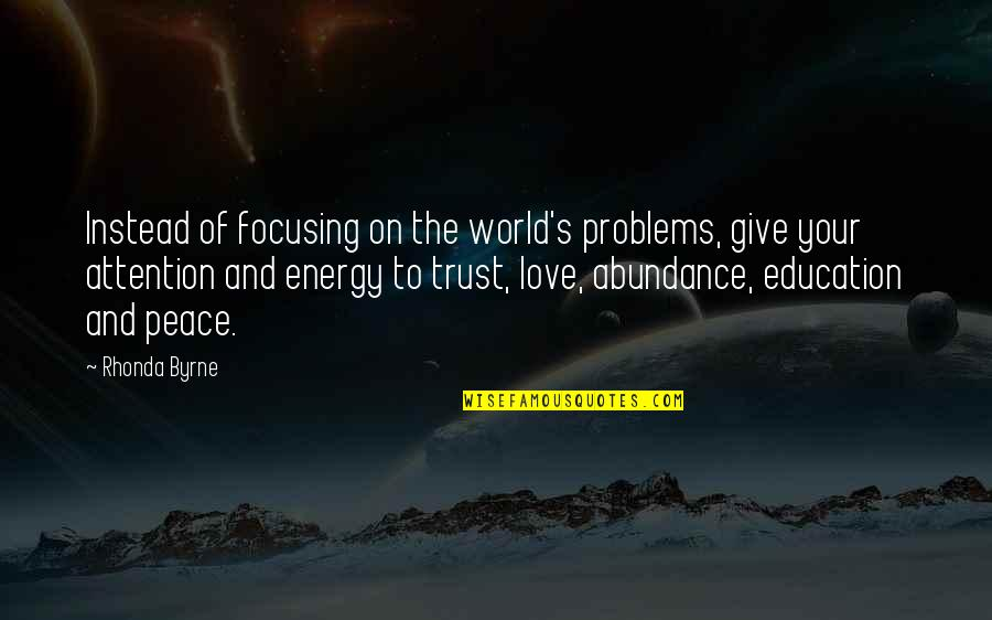 Attention To Love Quotes By Rhonda Byrne: Instead of focusing on the world's problems, give