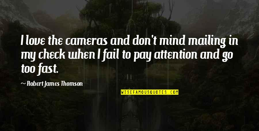 Attention To Love Quotes By Robert James Thomson: I love the cameras and don't mind mailing