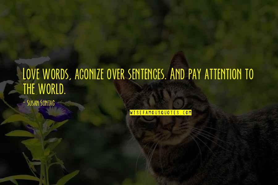 Attention To Love Quotes By Susan Sontag: Love words, agonize over sentences. And pay attention