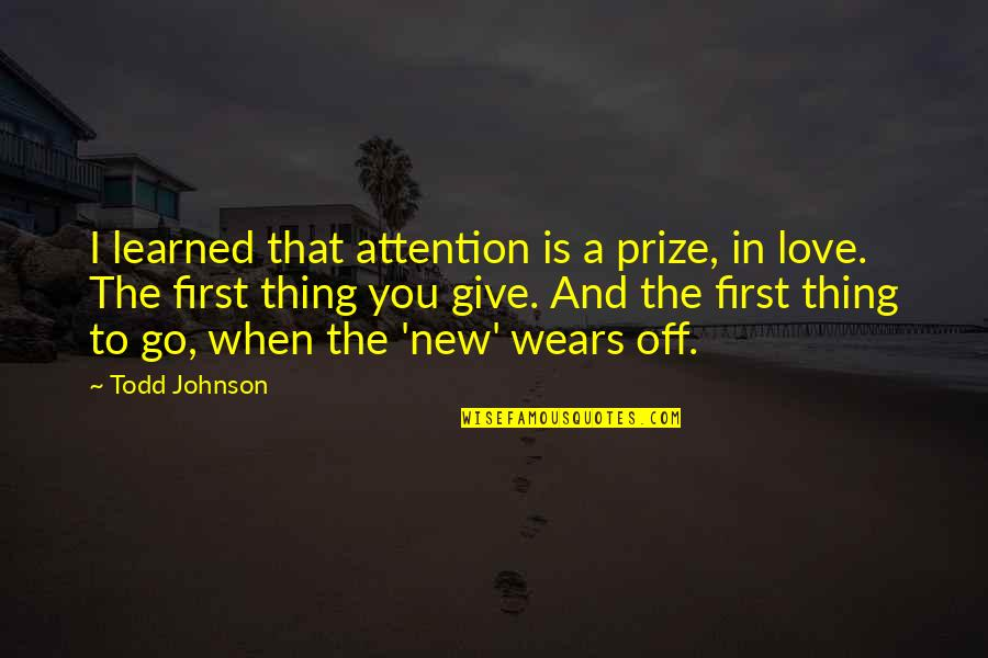 Attention To Love Quotes By Todd Johnson: I learned that attention is a prize, in