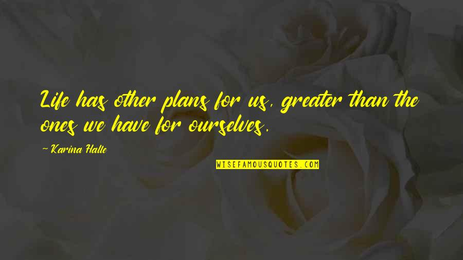 Attila The Hun Quotes By Karina Halle: Life has other plans for us, greater than