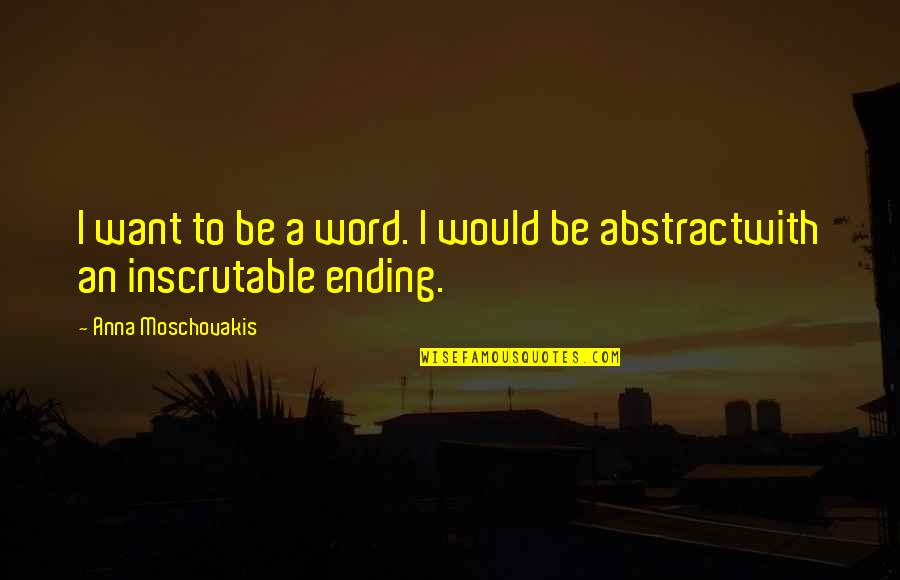 Attila's Quotes By Anna Moschovakis: I want to be a word. I would