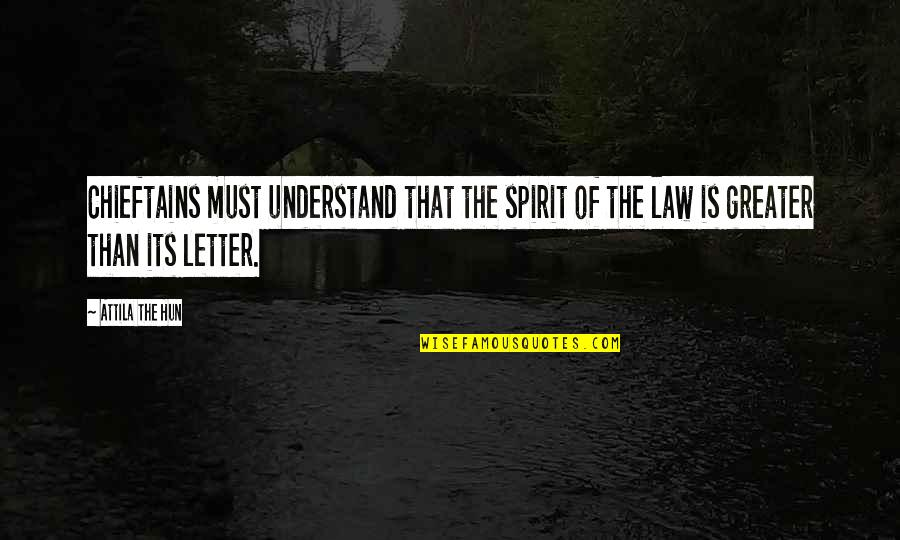 Attila's Quotes By Attila The Hun: Chieftains must understand that the spirit of the