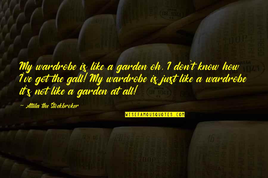 Attila's Quotes By Attila The Stockbroker: My wardrobe is like a garden oh, I