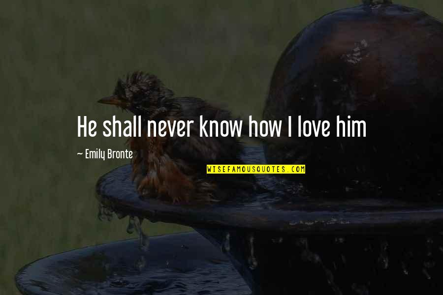 Attila's Quotes By Emily Bronte: He shall never know how I love him
