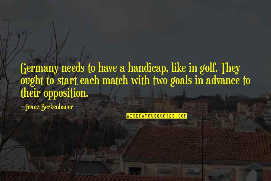 Attila's Quotes By Franz Beckenbauer: Germany needs to have a handicap, like in