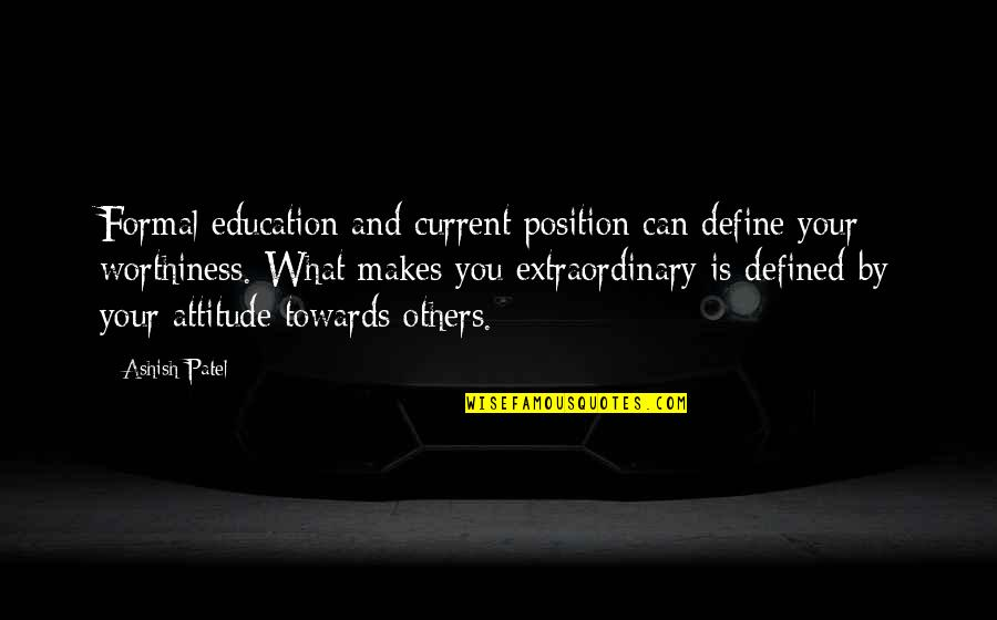 Attitude Defined Quotes By Ashish Patel: Formal education and current position can define your