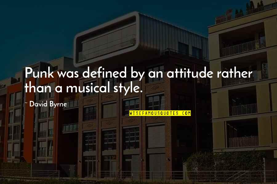 Attitude Defined Quotes By David Byrne: Punk was defined by an attitude rather than