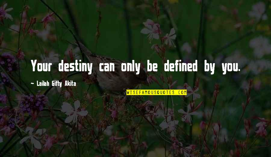 Attitude Defined Quotes By Lailah Gifty Akita: Your destiny can only be defined by you.