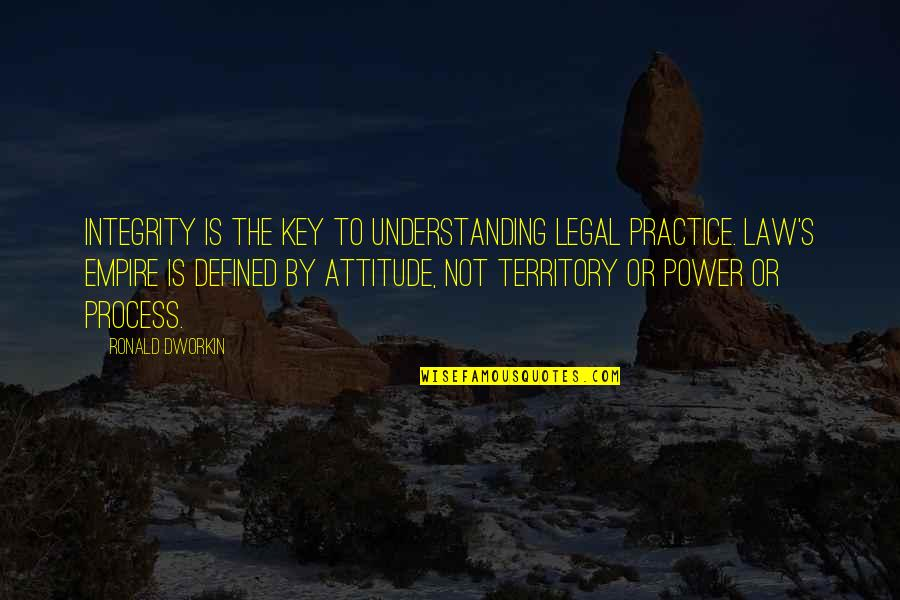 Attitude Defined Quotes By Ronald Dworkin: Integrity is the key to understanding legal practice.