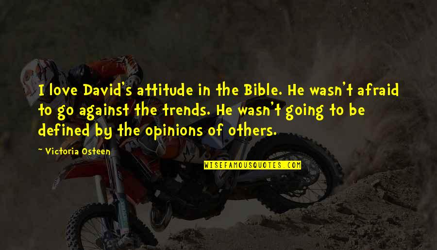 Attitude Defined Quotes By Victoria Osteen: I love David's attitude in the Bible. He