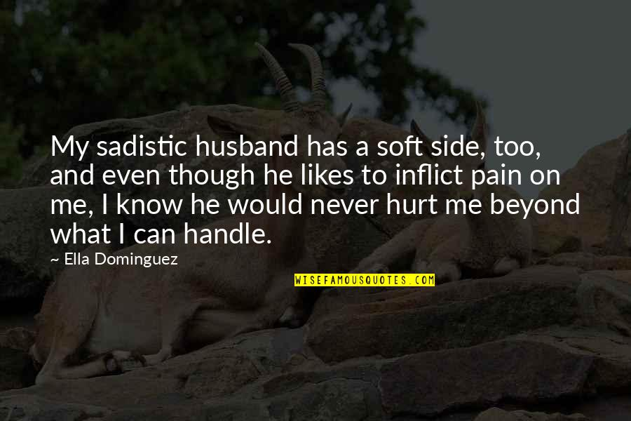 Attitude Doesn't Matter Quotes By Ella Dominguez: My sadistic husband has a soft side, too,