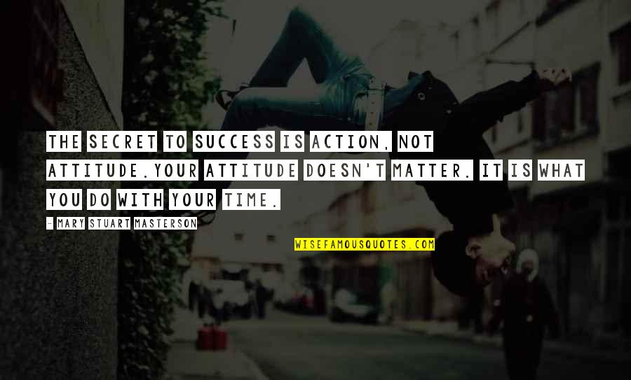 Attitude Doesn't Matter Quotes By Mary Stuart Masterson: The secret to success is action, not attitude.Your