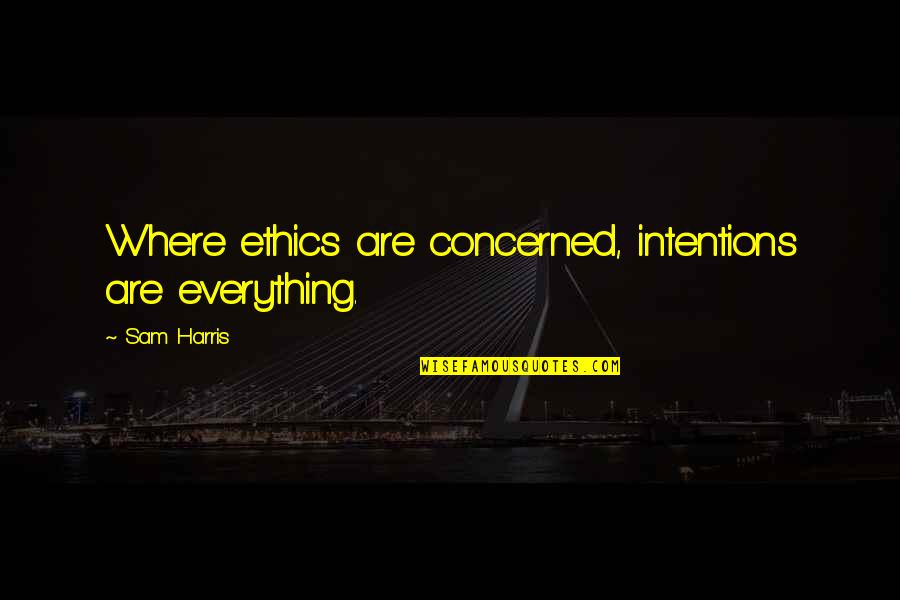 Attitude Doesn't Matter Quotes By Sam Harris: Where ethics are concerned, intentions are everything.
