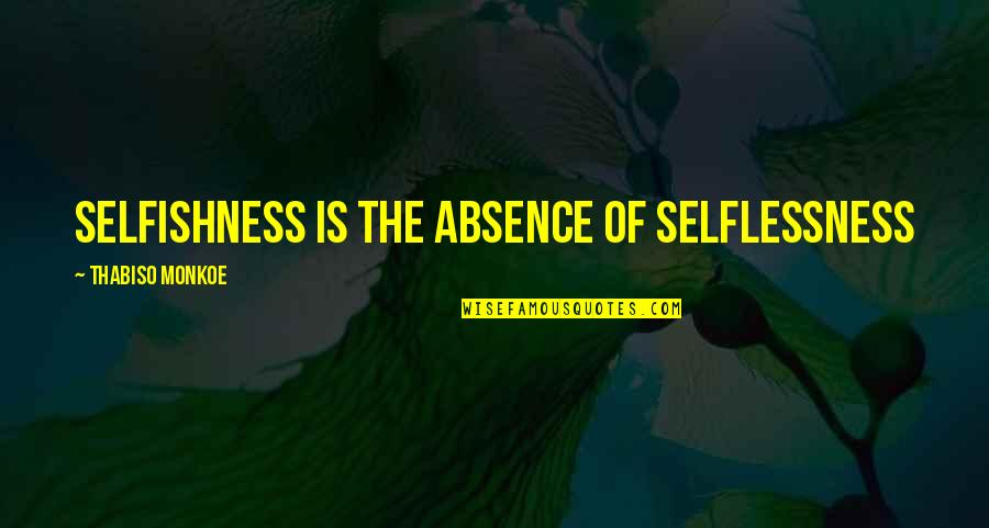 Attitude Doesn't Matter Quotes By Thabiso Monkoe: Selfishness is the absence of selflessness