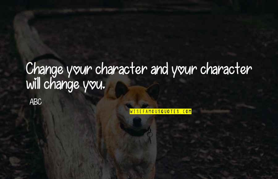 Attitude Is Not Good Quotes By ABC: Change your character and your character will change