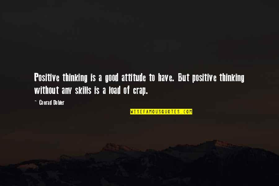 Attitude Is Not Good Quotes By Conrad Dobler: Positive thinking is a good attitude to have.