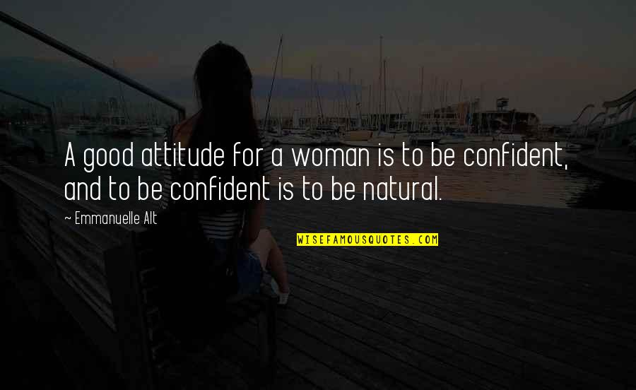 Attitude Is Not Good Quotes By Emmanuelle Alt: A good attitude for a woman is to