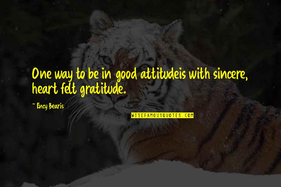 Attitude Is Not Good Quotes By Ency Bearis: One way to be in good attitudeis with