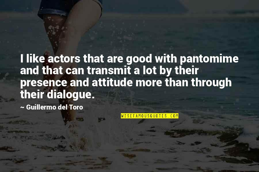 Attitude Is Not Good Quotes By Guillermo Del Toro: I like actors that are good with pantomime