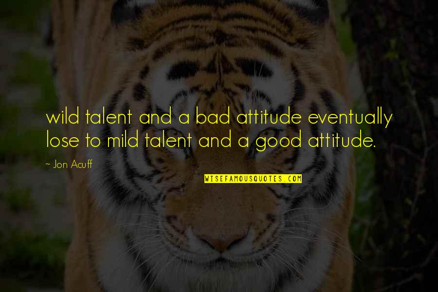 Attitude Is Not Good Quotes By Jon Acuff: wild talent and a bad attitude eventually lose