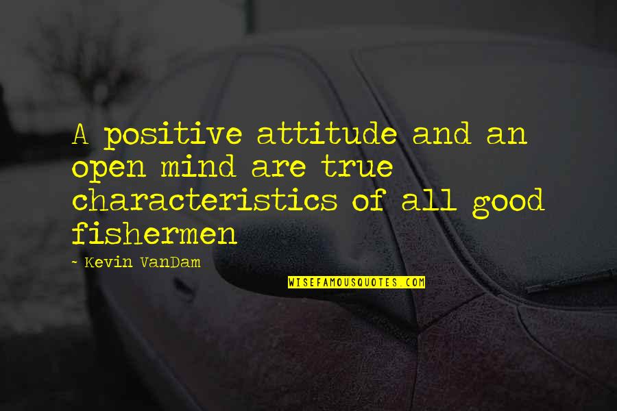 Attitude Is Not Good Quotes By Kevin VanDam: A positive attitude and an open mind are