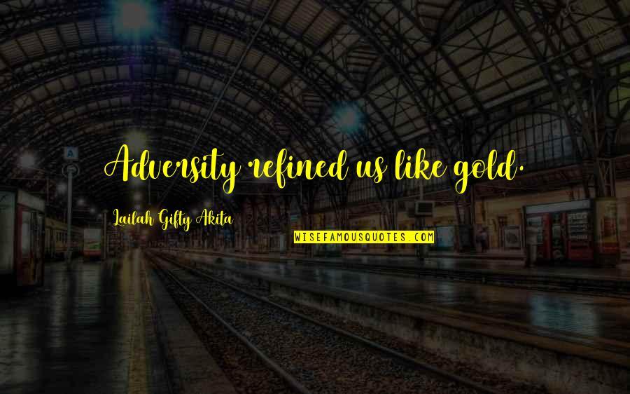 Attitude Is Not Good Quotes By Lailah Gifty Akita: Adversity refined us like gold.