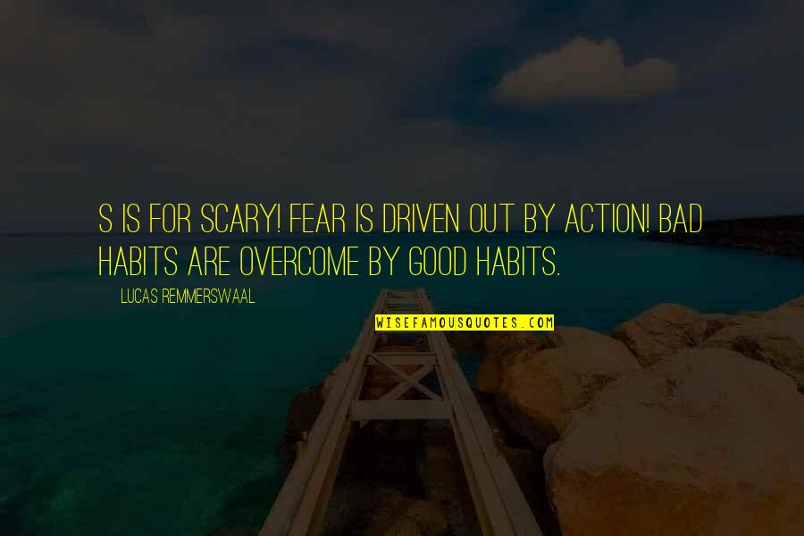 Attitude Is Not Good Quotes By Lucas Remmerswaal: S is for SCARY! Fear is driven out