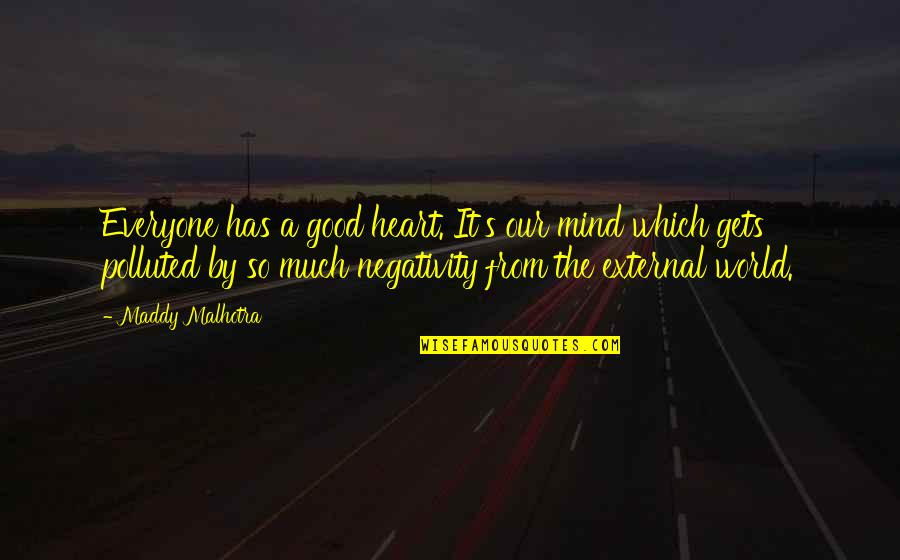 Attitude Is Not Good Quotes By Maddy Malhotra: Everyone has a good heart. It's our mind