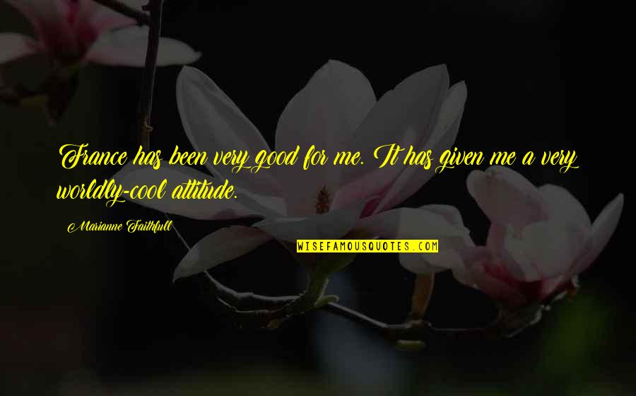 Attitude Is Not Good Quotes By Marianne Faithfull: France has been very good for me. It