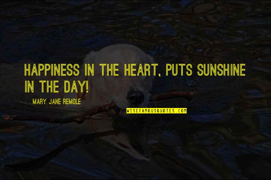 Attitude Is Not Good Quotes By Mary Jane Remole: Happiness in the heart, puts sunshine in the