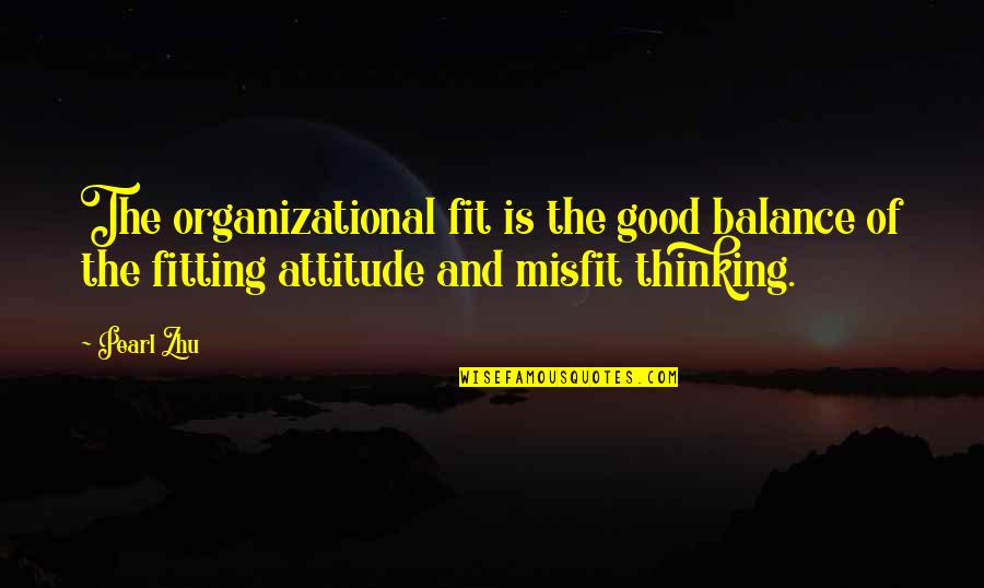 Attitude Is Not Good Quotes By Pearl Zhu: The organizational fit is the good balance of
