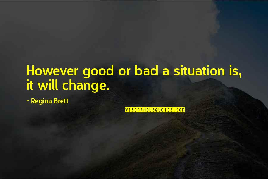 Attitude Is Not Good Quotes By Regina Brett: However good or bad a situation is, it