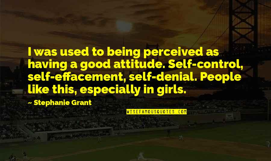 Attitude Is Not Good Quotes By Stephanie Grant: I was used to being perceived as having