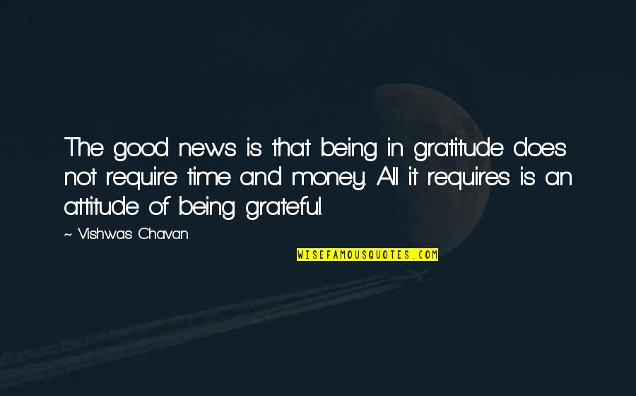 Attitude Is Not Good Quotes By Vishwas Chavan: The good news is that being in gratitude